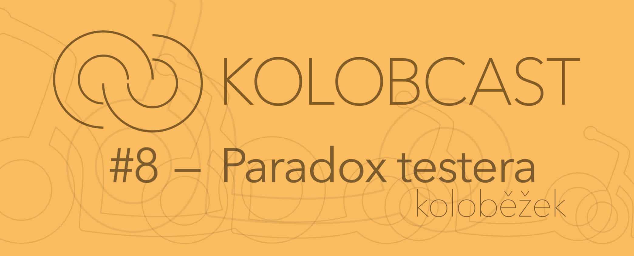 Kolobcast #8 –Jen tak: Paradox testera koloběžek