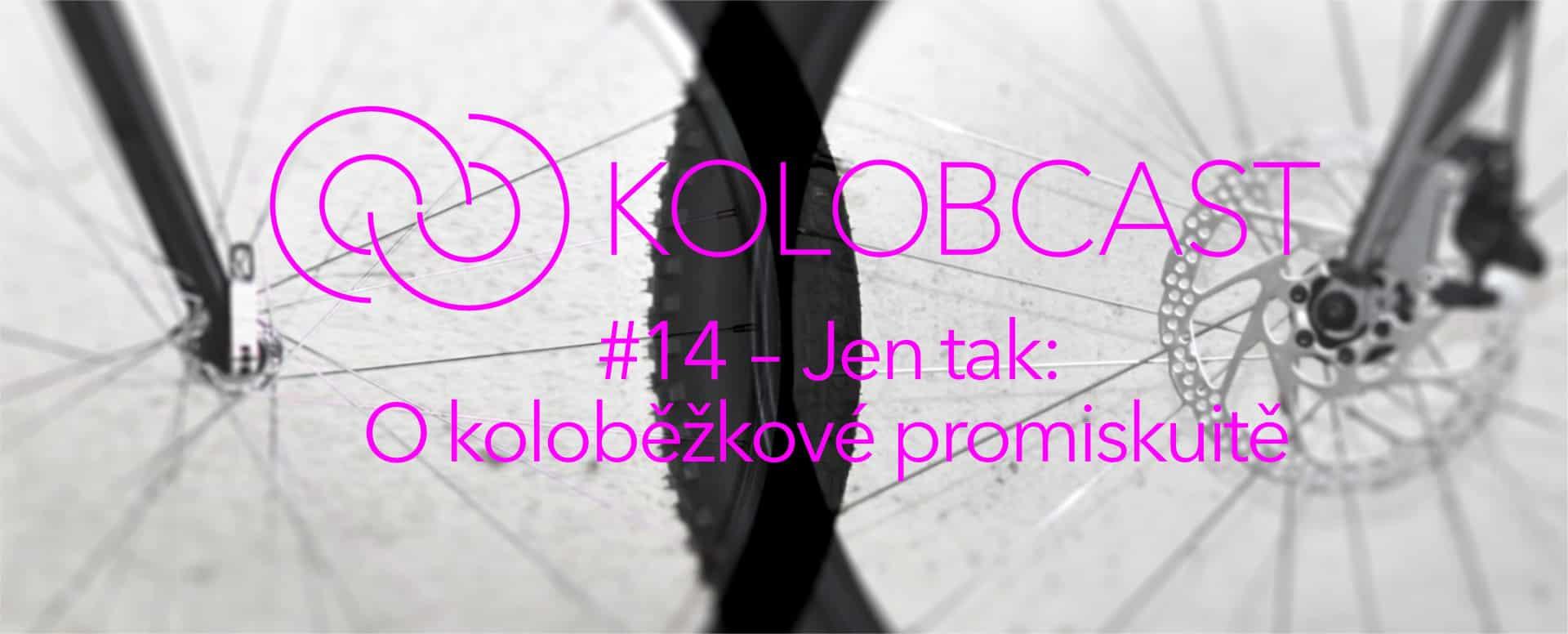 Kolobcast #14 – Jen tak: O koloběžkové promiskuitě
